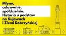 Wystawa: Młyny, cukrownie, spółdzielnie. Historia u podstaw na Kujawach i Ziemi Dobrzyńskiej